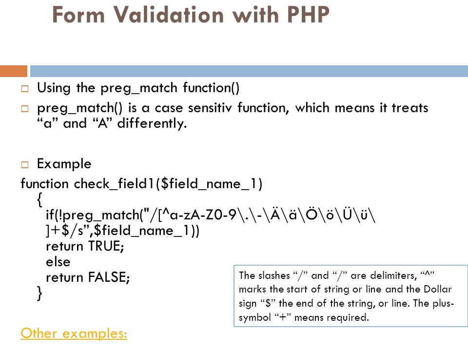 Form Validation with PHP Using the preg_match function() preg_match() is a case sensitiv function, which means it treats a and A differently. Example