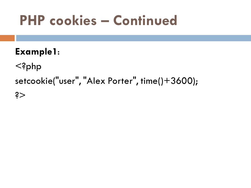 PHP cookies – Continued Example1: <?php setcookie(