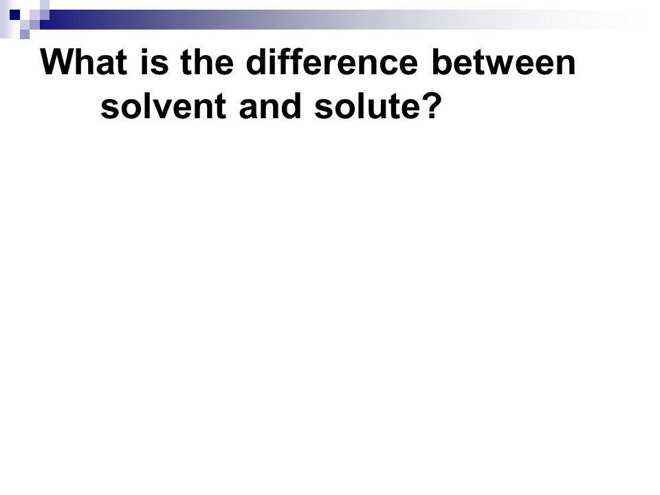 What is the difference between solvent and solute?
