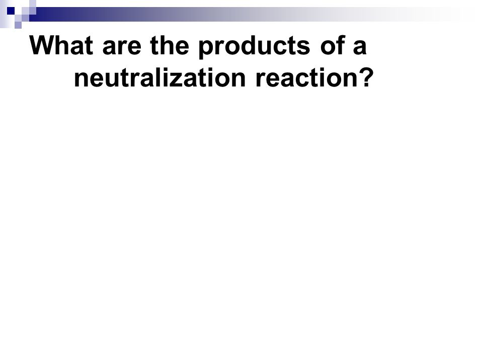 What are the products of a neutralization reaction?
