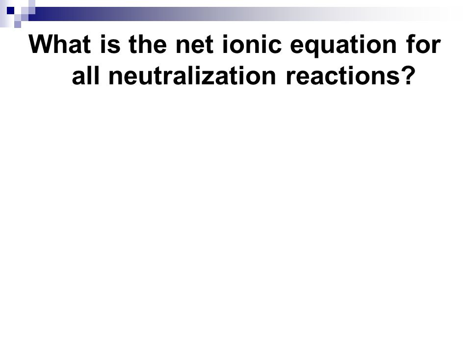 What is the net ionic equation for all neutralization reactions?