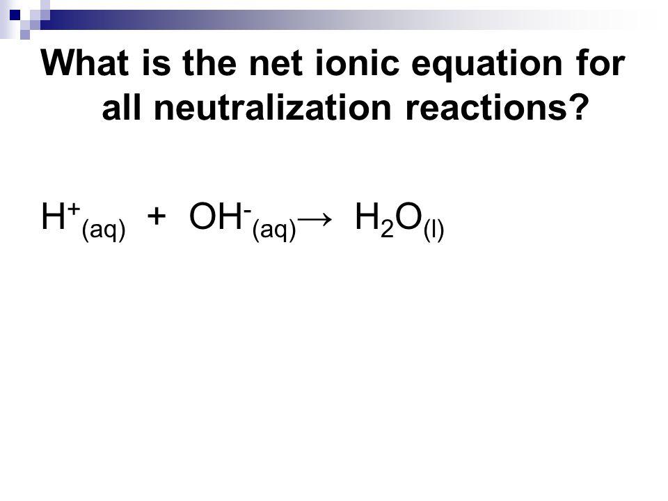 H + (aq) + OH - (aq) H 2 O (l)