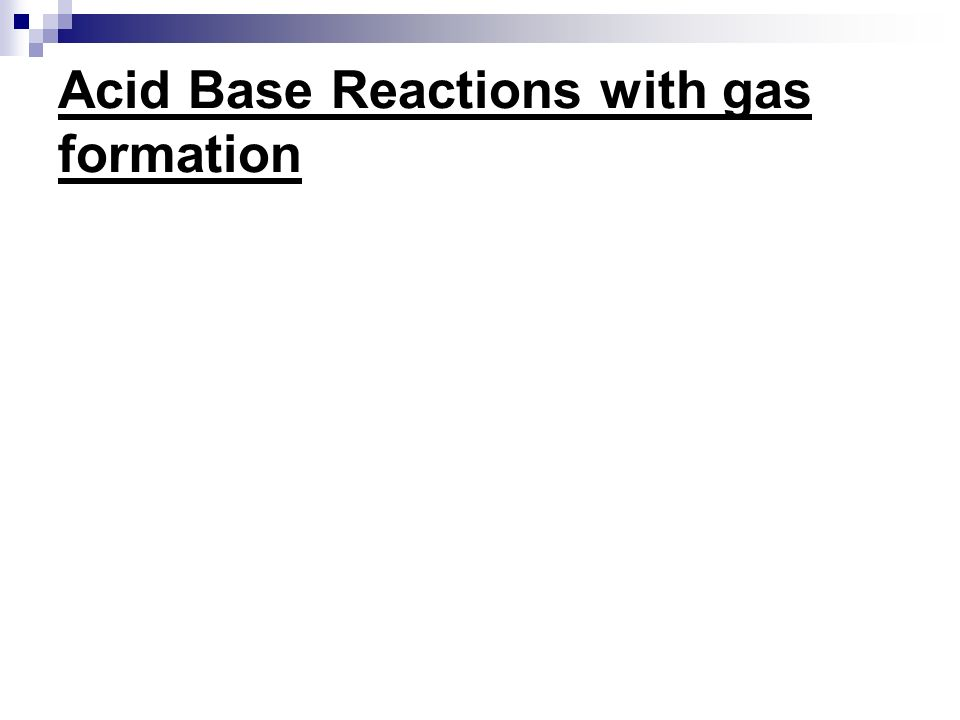 Acid Base Reactions with gas formation