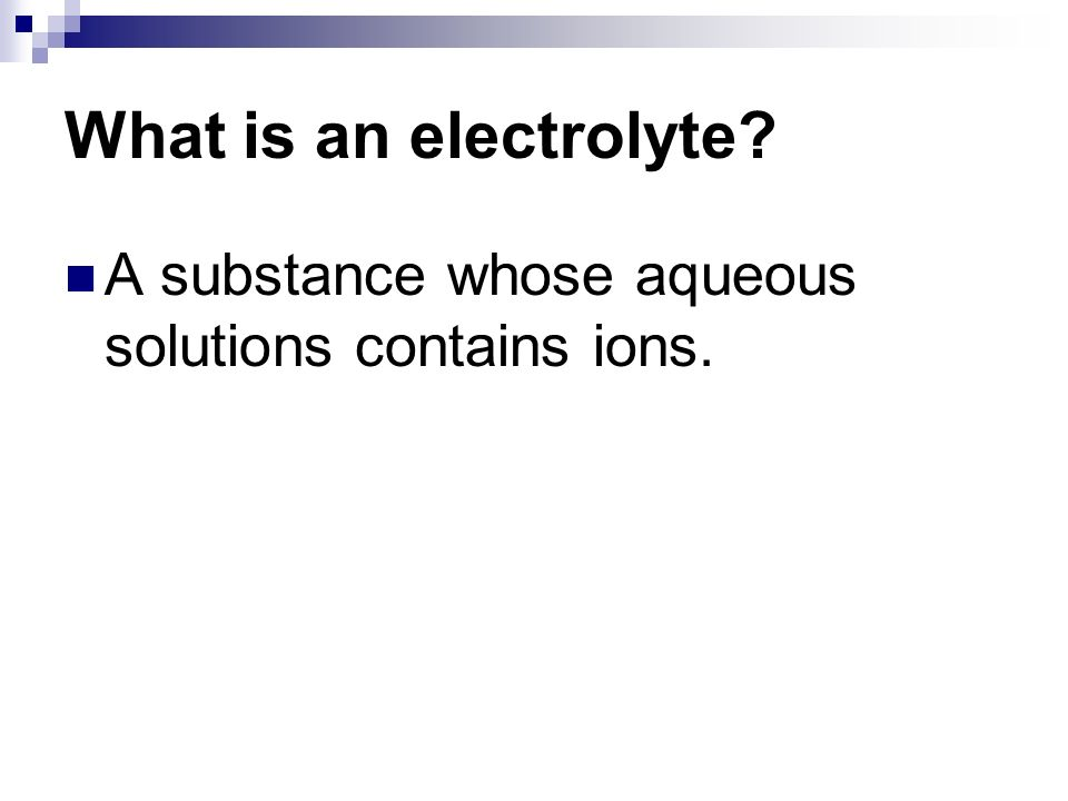 A substance whose aqueous solutions contains ions.