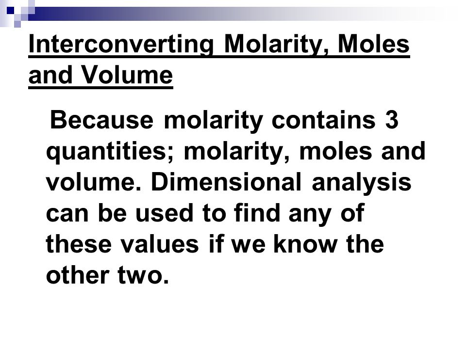 Interconverting Molarity, Moles and Volume Because molarity contains 3 quantities; molarity, moles and volume. Dimensional analysis can be used to fin