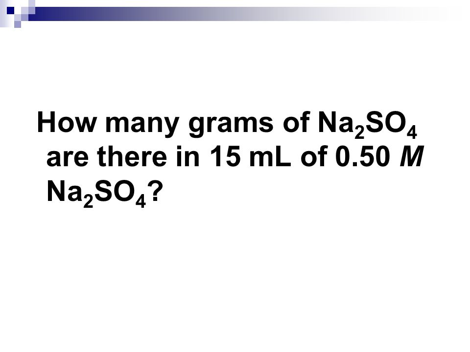 How many grams of Na 2 SO 4 are there in 15 mL of 0.50 M Na 2 SO 4 ?
