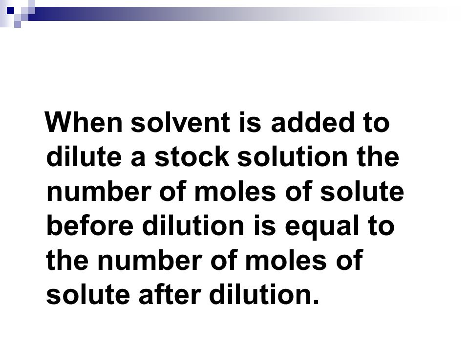When solvent is added to dilute a stock solution the number of moles of solute before dilution is equal to the number of moles of solute after dilutio