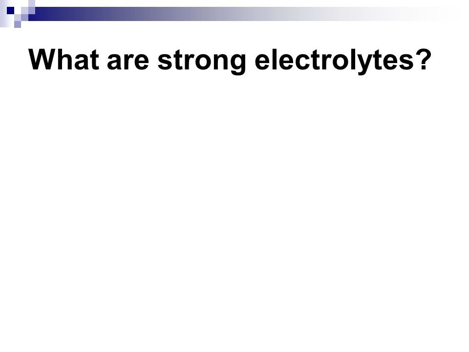 What are strong electrolytes?