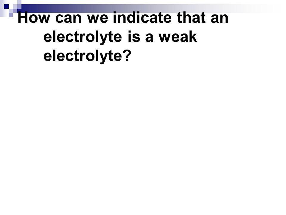 How can we indicate that an electrolyte is a weak electrolyte?