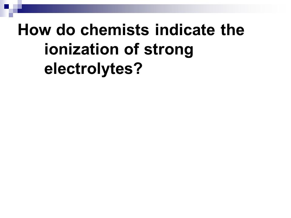 How do chemists indicate the ionization of strong electrolytes?
