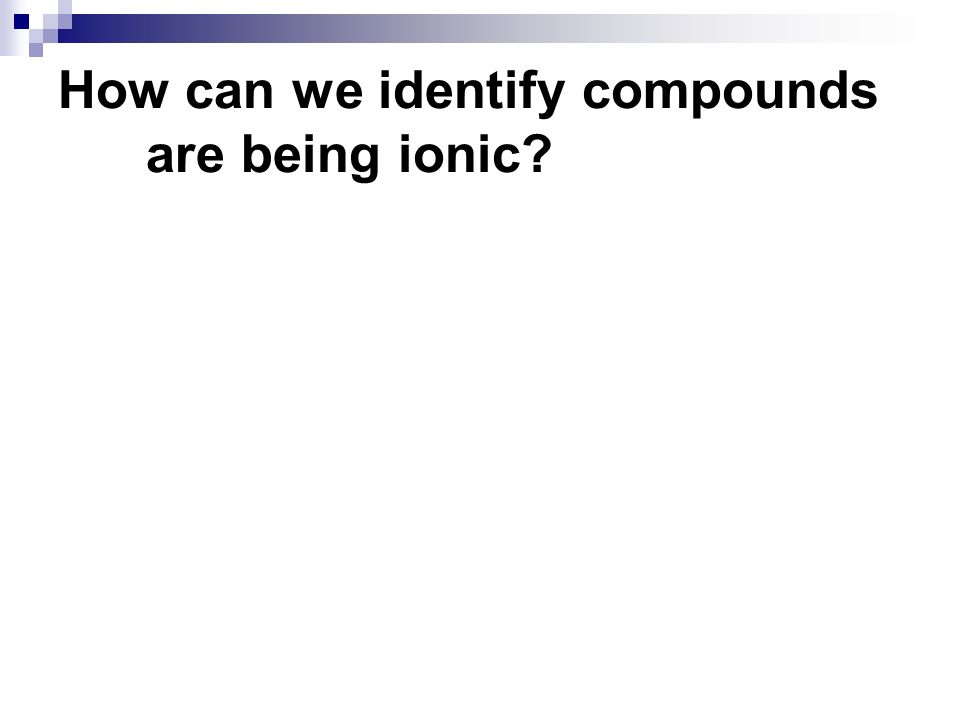 How can we identify compounds are being ionic?