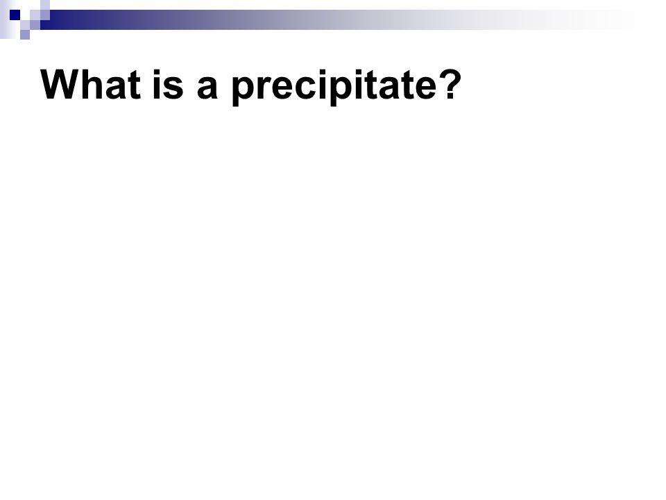 What is a precipitate?