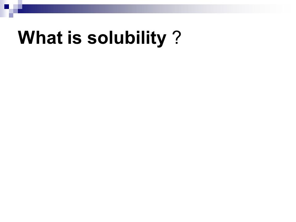What is solubility ?