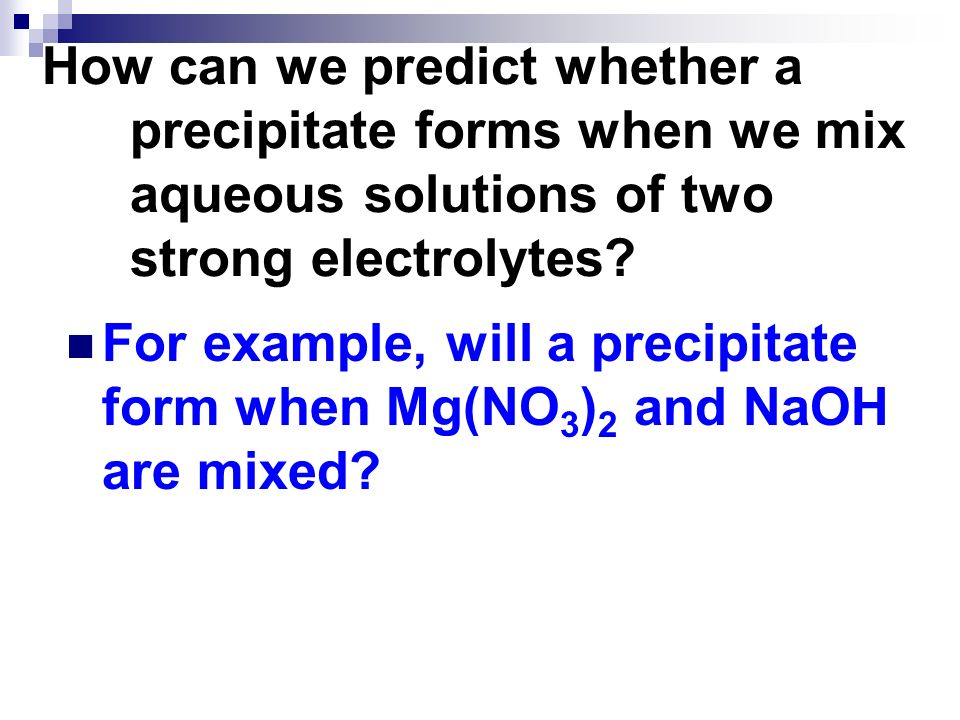 How can we predict whether a precipitate forms when we mix aqueous solutions of two strong electrolytes? For example, will a precipitate form when Mg(