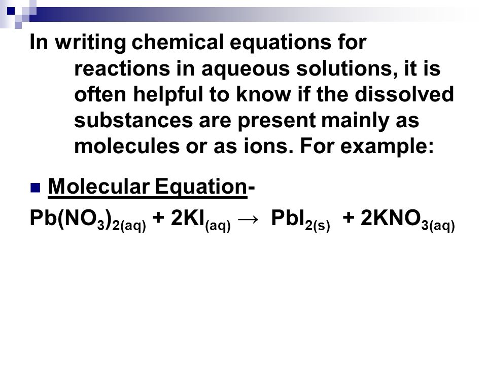 In writing chemical equations for reactions in aqueous solutions, it is often helpful to know if the dissolved substances are present mainly as molecu
