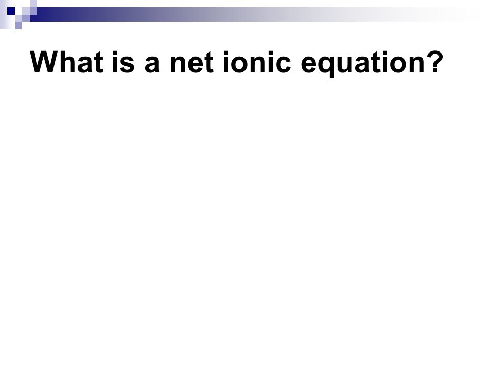 What is a net ionic equation?