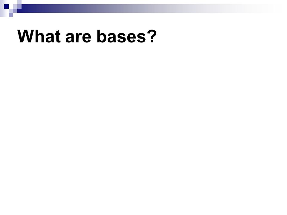 What are bases?