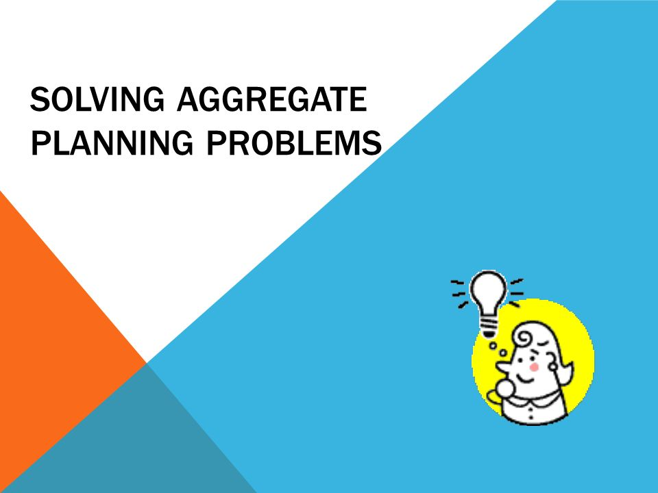 SOLVING AGGREGATE PLANNING PROBLEMS