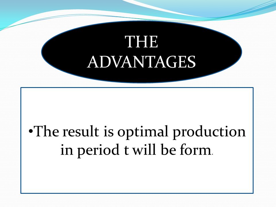 THE ADVANTAGES The result is optimal production in period t will be form.