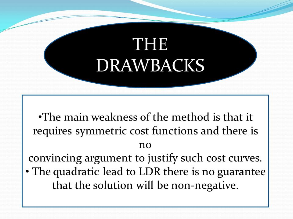 THE DRAWBACKS The main weakness of the method is that it requires symmetric cost functions and there is no convincing argument to justify such cost cu