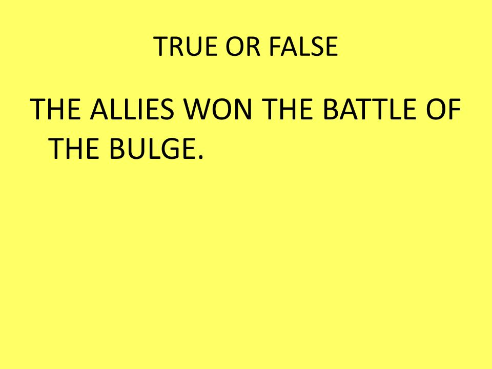 TRUE OR FALSE THE ALLIES WON THE BATTLE OF THE BULGE.