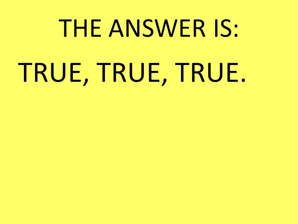 THE ANSWER IS: TRUE, TRUE, TRUE.