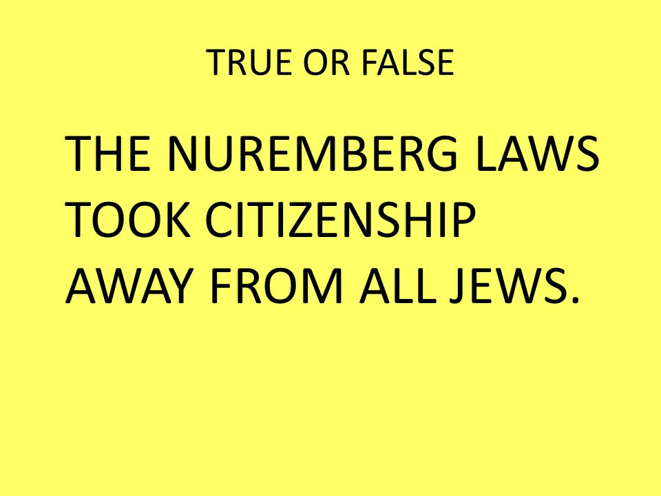 TRUE OR FALSE THE NUREMBERG LAWS TOOK CITIZENSHIP AWAY FROM ALL JEWS.