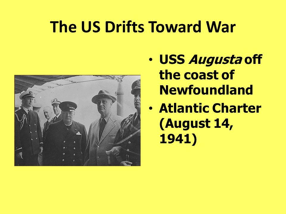 The US Drifts Toward War USS Augusta off the coast of Newfoundland Atlantic Charter (August 14, 1941)