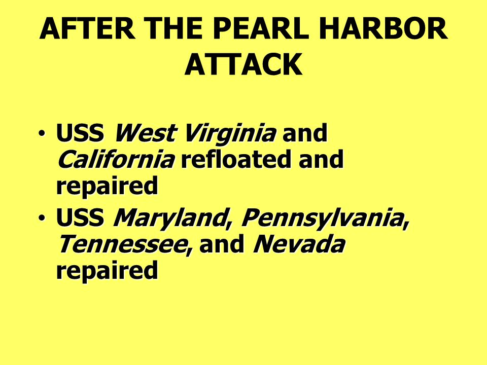 AFTER THE PEARL HARBOR ATTACK USS West Virginia and California refloated and repaired USS West Virginia and California refloated and repaired USS Mary