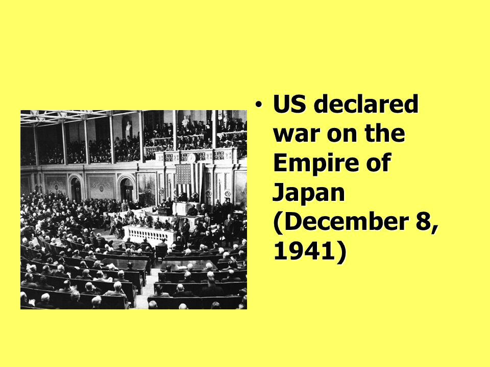 US declared war on the Empire of Japan (December 8, 1941) US declared war on the Empire of Japan (December 8, 1941)