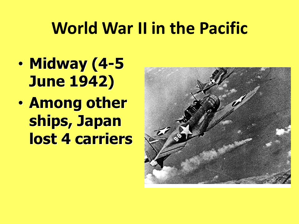World War II in the Pacific Midway (4-5 June 1942) Midway (4-5 June 1942) Among other ships, Japan lost 4 carriers Among other ships, Japan lost 4 car