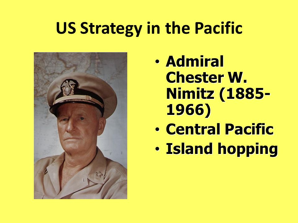 Admiral Chester W. Nimitz (1885- 1966) Central Pacific Island hopping