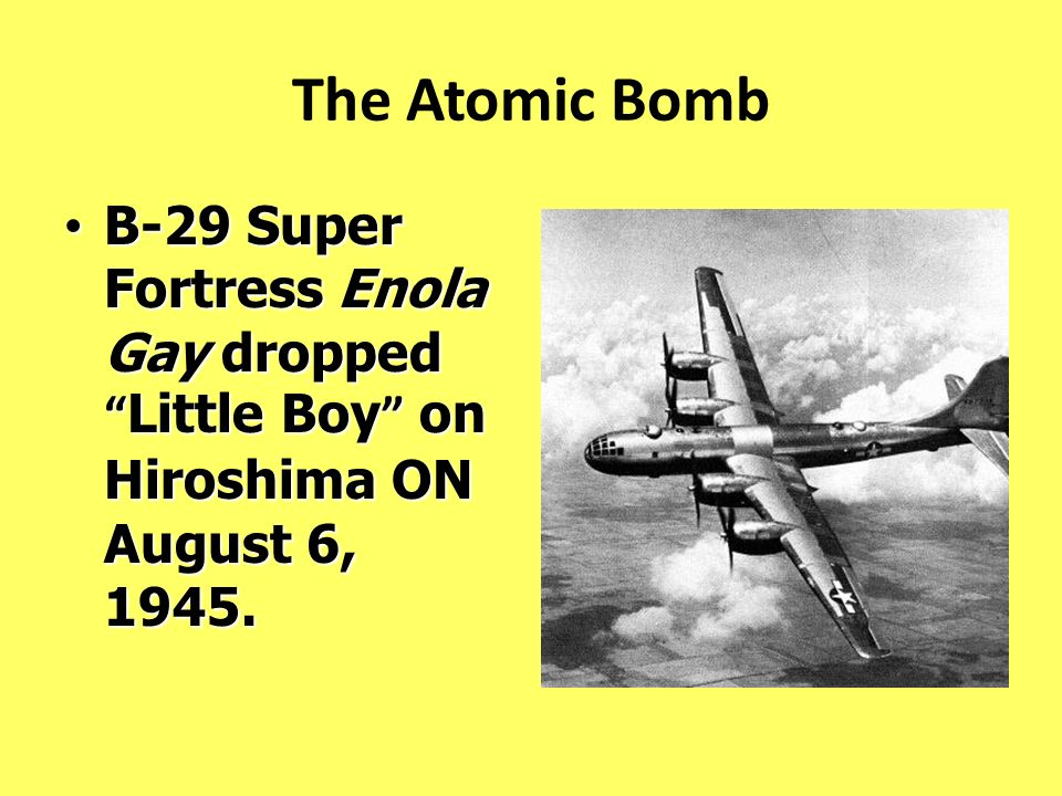 The Atomic Bomb B-29 Super Fortress Enola Gay dropped Little Boy on Hiroshima ON August 6, 1945. B-29 Super Fortress Enola Gay dropped Little Boy on H