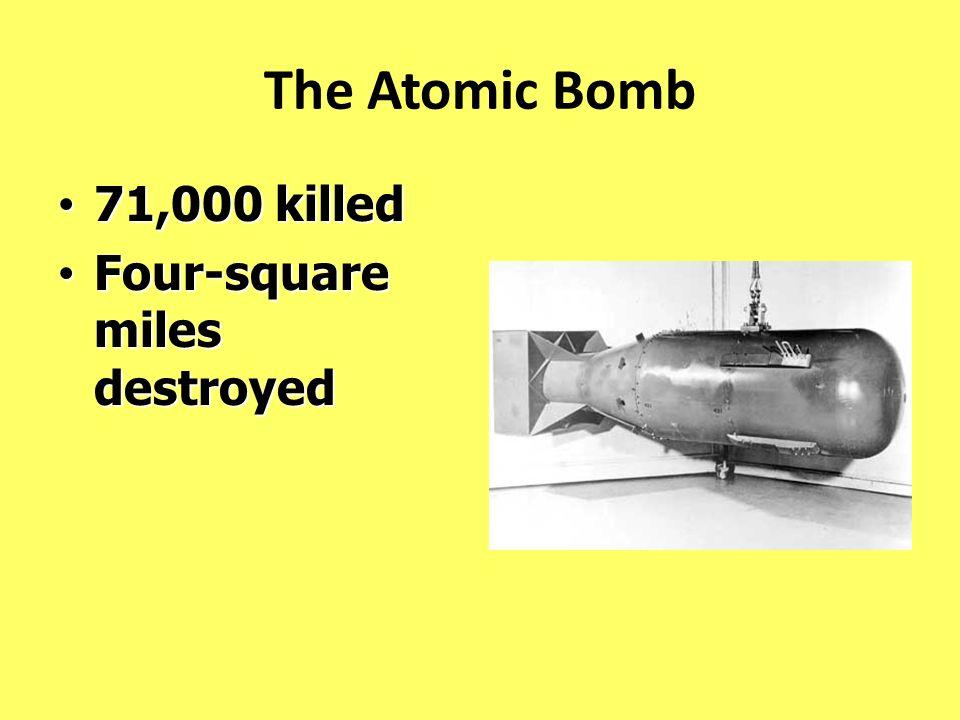 The Atomic Bomb 71,000 killed 71,000 killed Four-square miles destroyed Four-square miles destroyed