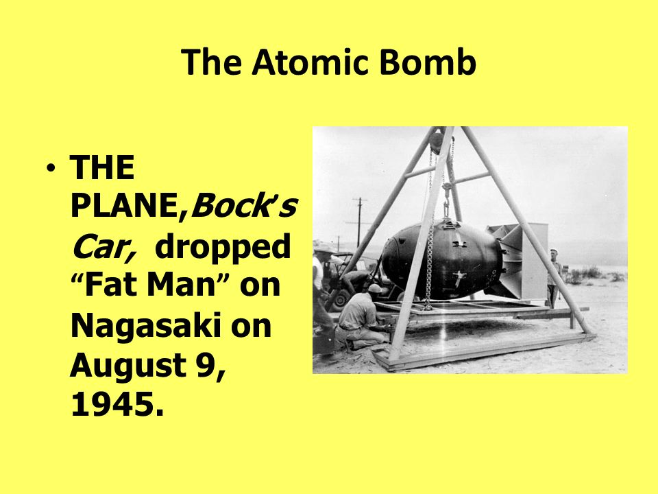 The Atomic Bomb THE PLANE,Bock s Car, dropped Fat Man on Nagasaki on August 9, 1945.
