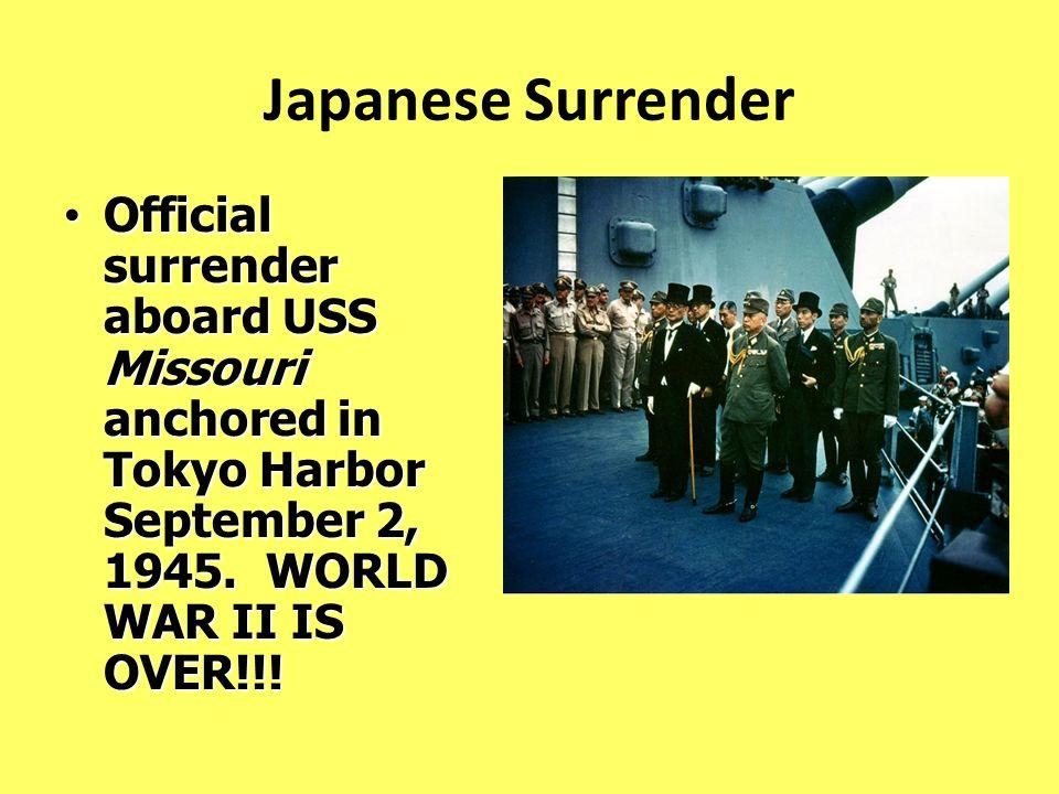 Japanese Surrender Official surrender aboard USS Missouri anchored in Tokyo Harbor September 2, 1945. WORLD WAR II IS OVER!!! Official surrender aboar