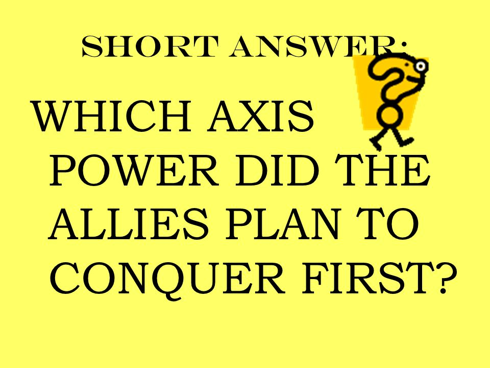 Short answer: WHICH AXIS POWER DID THE ALLIES PLAN TO CONQUER FIRST?