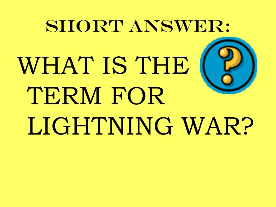 Short answer: WHAT IS THE TERM FOR LIGHTNING WAR?