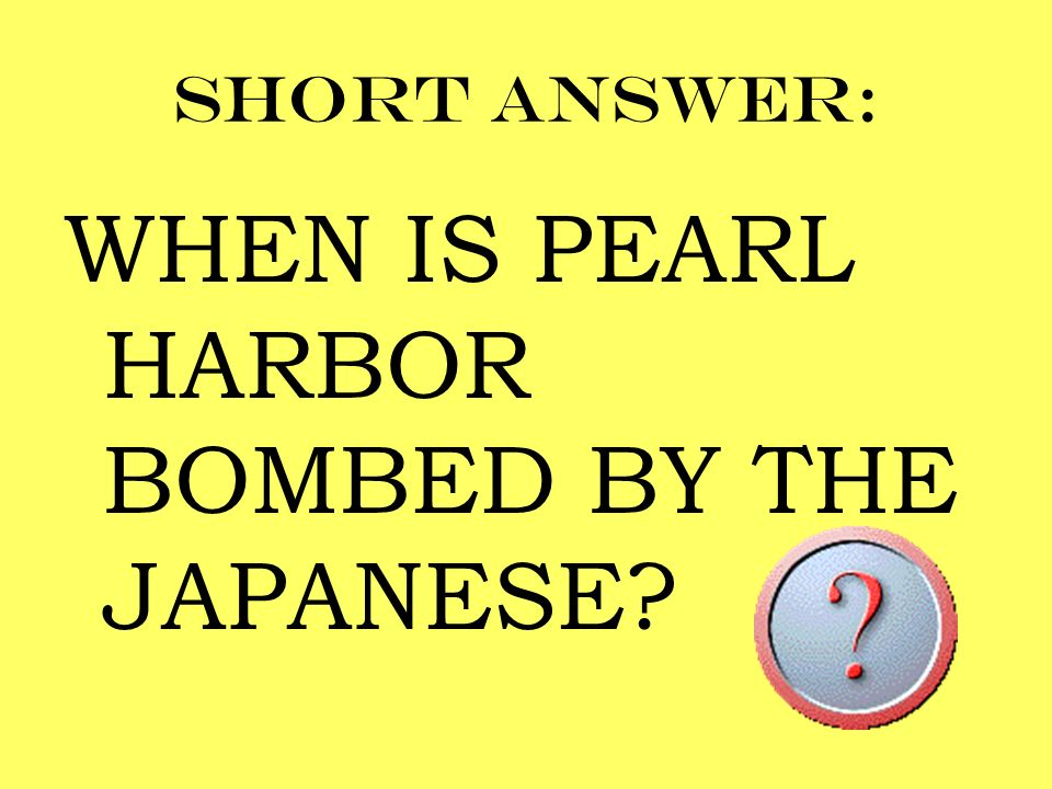 Short answer: WHEN IS PEARL HARBOR BOMBED BY THE JAPANESE?