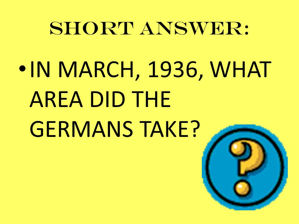 Short answer: IN MARCH, 1936, WHAT AREA DID THE GERMANS TAKE?