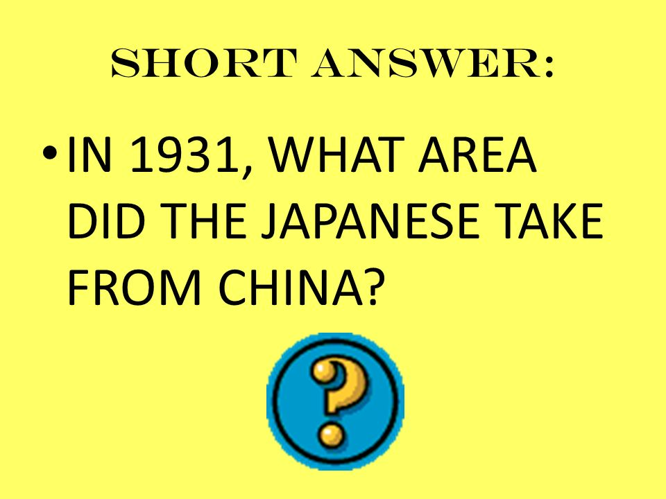 Short answer: IN 1931, WHAT AREA DID THE JAPANESE TAKE FROM CHINA?