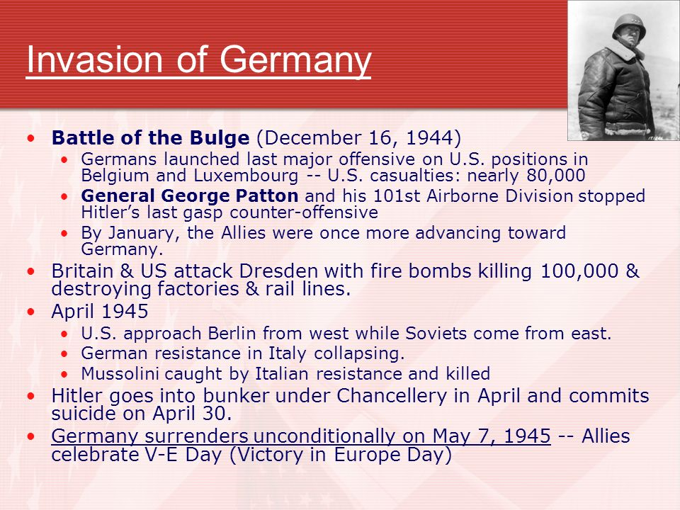 Invasion of Germany Battle of the Bulge (December 16, 1944) Germans launched last major offensive on U.S. positions in Belgium and Luxembourg -- U.S.