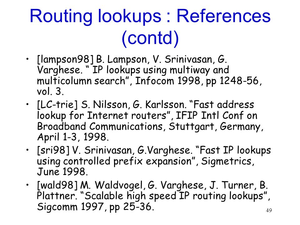 49 Routing lookups : References (contd) [lampson98] B.