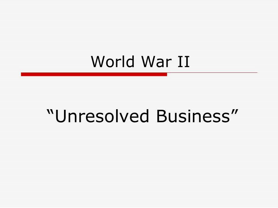 World War II Unresolved Business
