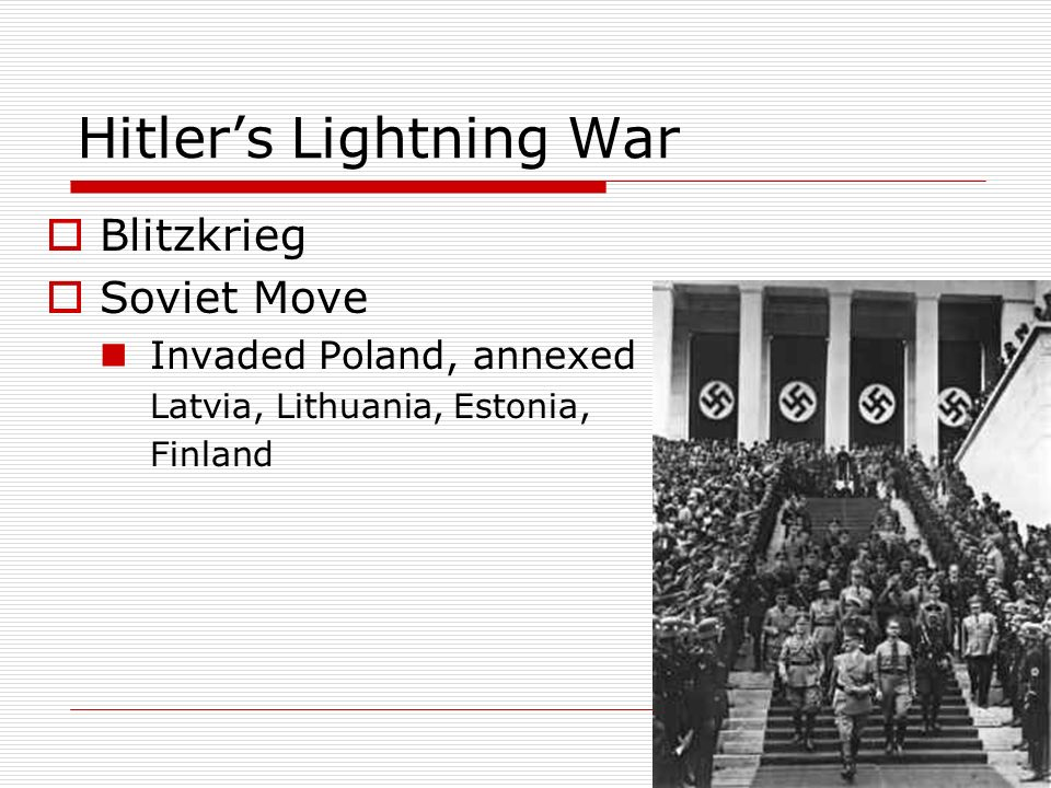 Hitlers Lightning War Blitzkrieg Soviet Move Invaded Poland, annexed Latvia, Lithuania, Estonia, Finland