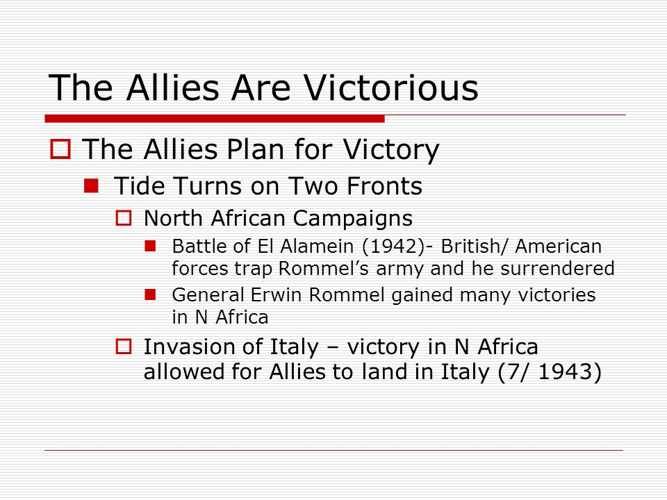 The Allies Are Victorious The Allies Plan for Victory Tide Turns on Two Fronts North African Campaigns Battle of El Alamein (1942)- British/ American