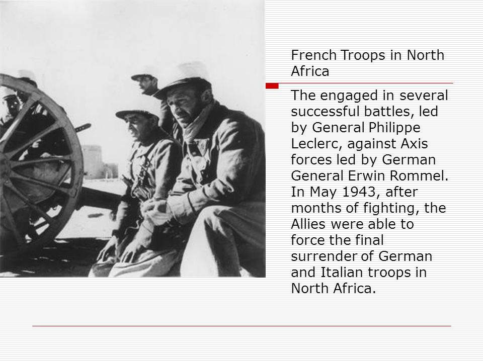 French Troops in North Africa The engaged in several successful battles, led by General Philippe Leclerc, against Axis forces led by German General Er