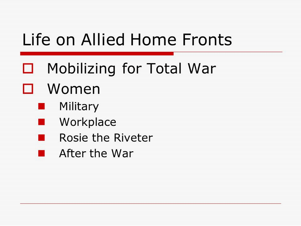 Life on Allied Home Fronts Mobilizing for Total War Women Military Workplace Rosie the Riveter After the War