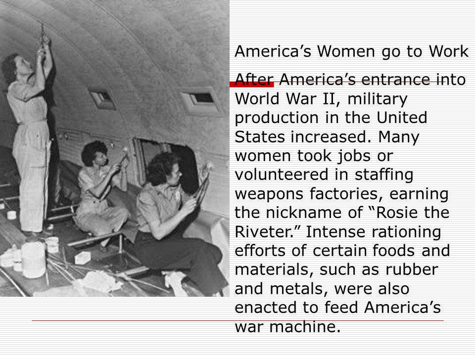 Americas Women go to Work After Americas entrance into World War II, military production in the United States increased. Many women took jobs or volun