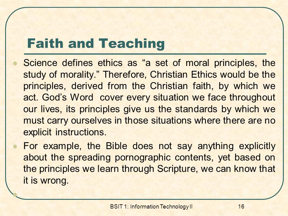 Faith and Teaching Science defines ethics as a set of moral principles, the study of morality.